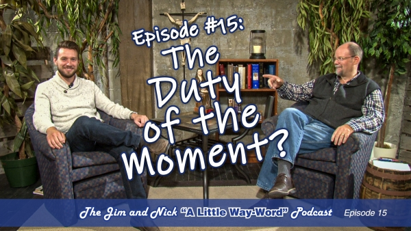 THE DUTY OF THE MOMENT? — A Little Way-Word Podcast, Ep15