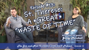 "ST. THERESE: A *GREAT* ""WASTE OF TIME"" — A Little Way-Word Podcast, Ep13"