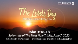 """The Lord's Day"" Gospel Reflection for June 7, 2020, Most Holy Trinity Sunday (Jn 3:16-18)"
