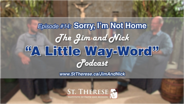 SORRY, I'M NOT HOME — A Little Way-Word Podcast, Ep14