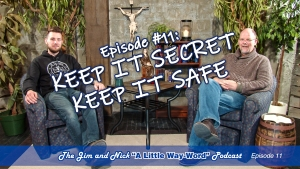 "KEEP IT SECRET, KEEP IT SAFE — The Jim and Nick ""A Little Way-Word"" Podcast Episode #11"
