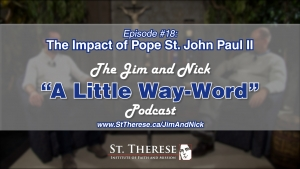 The Impact of Pope St. John Paul II — A LITTLE WAY WORD Podcast — Ep. 18