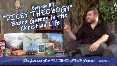 "DICEY THEOLOGY: Board Games in the Christian Life — The Jim and Nick ""A Little Way-Word"" Podcast - Episode 7"