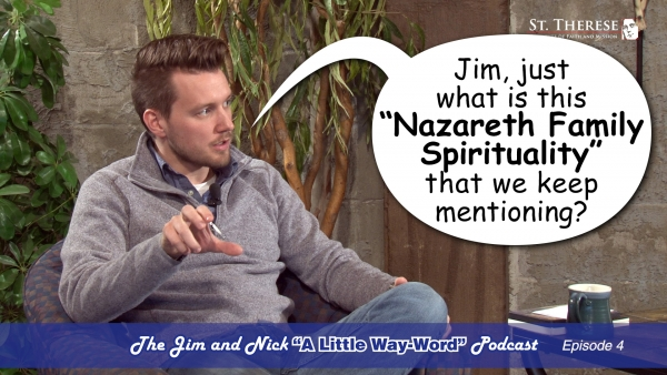 "NAZARETH FAMILY SPIRITUALITY — The Jim and Nick ""A Little Way-Word"" Podcast - Episode 4"