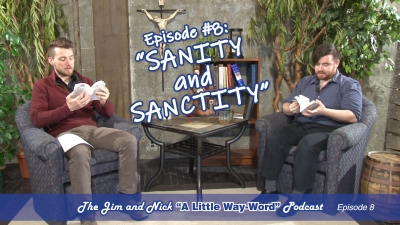 "SANITY AND SANCTITY — The Jim and Nick ""A Little Way-Word"" Podcast - Episode 8"