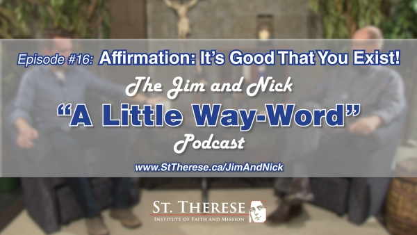 AFFIRMATION: IT IS GOOD THAT YOU EXIST — A Little Way-Word Podcast, Ep16