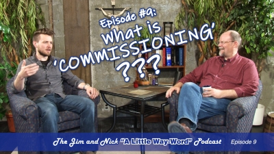"WHAT IS COMMISSIONING — The Jim and Nick ""A Little Way-Word"" Podcast - Episode 9"
