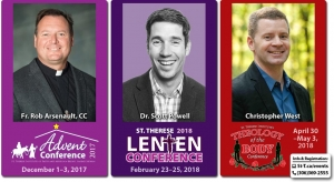Advent Conferece: Fr. Rob Arsenault (Dec 1-3, 2017) // Lenten Conference: Dr. Scott Powell of the Lanky Guys podcast (Feb. 23-25, 2018) // Theology of the Body: Christopher West (April 30 - May 3, 2018)